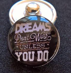 Knappsmycke Drömmar väntar inte, om inte du gör det